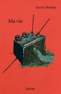 Xavier Bonifay - Ma vie.
