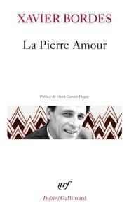 Xavier Bordes - La Pierre Amour - Poèmes 1972-1985.