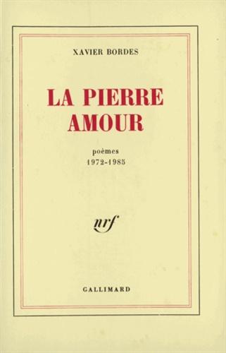 Xavier Bordes - La pierre ; Amour - Poèmes 1972-1985.
