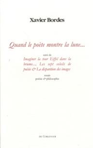 Xavier Bordes - Quand le poète montre la lune... & autres essais.