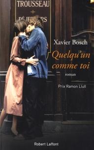 Xavier Bosch - Quelqu'un comme toi.