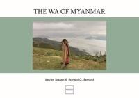 Xavier Bouan et Ronald-D Renard - The Wa of Myanmar.