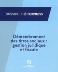 Xavier Bouché - Démembrement des titres sociaux : gestion juridique et fiscale.