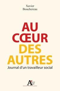 Xavier Bouchereau - Au coeur des autres - Journal d'un travailleur social.