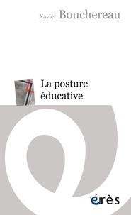 Xavier Bouchereau - La posture éducative - Une pratique de soi.