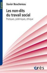 Ebook for digital electronics téléchargement gratuit Les non-dits du travail social  - Pratiques, polémiques, éthique 9782749215587 (Litterature Francaise) FB2 iBook par Xavier Bouchereau