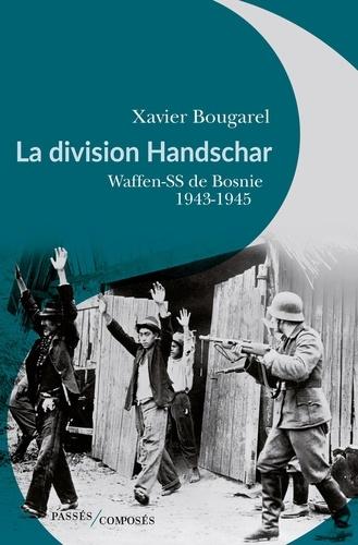 La division Handschar. Waffen-SS de Bosnie, 1943-1945