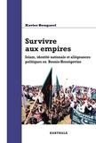 Xavier Bougarel - Survivre aux empires - Islam, identité nationale et allégeances politiques en Bosnie-Herzégovine.
