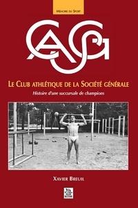 Xavier Breuil - Le Club Athlétique de la Société Générale (CASG) - Histoire d'une succursale de champions.