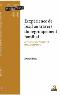 Xavier Briké - L'expérience de l'exil au travers du regroupement - Mythes, procédures et déracinements.