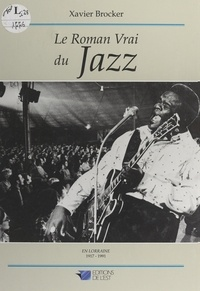 Xavier Brocker et Pascal Chipot - Le roman vrai du jazz - En Lorraine, 1917-1991.