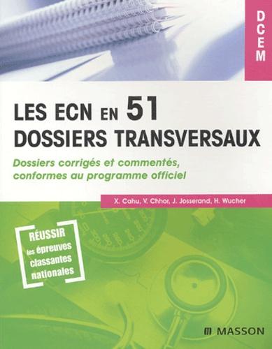 Xavier Cahu et Vibol Chhor - Les ECN en 51 dossiers transversaux - Dossiers corrigés et commentés conformes au programme officiel.