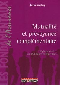 Xavier Camlong - Mutualité et prévoyance complémentaire - Réglementation en 150 fiches commentées.