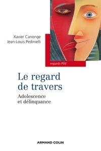 Xavier Canonge et Jean-Louis Pedinielli - Le regard de travers - Adolescence et délinquance.