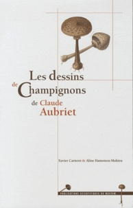 Xavier Carteret et Aline Hamonou-Mahieu - Les dessins de champignons de Claude Aubriet.