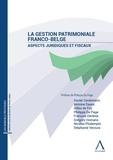 Xavier Ceulemans et Antoine Dayez - La gestion patrimoniale franco-belge - Aspects juridiques et fiscaux.
