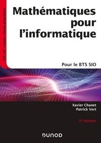 Xavier Chanet et Patrick Vert - Mathématiques pour l'informatique - 3e éd.- Pour le BTS SIO - Pour le BTS SIO.