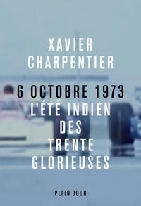 Xavier Charpentier - Le 6 octobre 1973 - L'été indien des Trente glorieuses.
