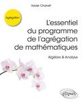 Xavier Charvet - L'essentiel du programme de l'agrégation de mathématiques - Algèbre & Analyse.
