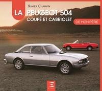 Xavier Chauvin - La Peugeot 504 coupé et cabriolet de mon père.