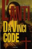 Xavier Cheneseau - L'anti Da Vinci Code.