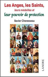 Xavier Cheneseau - Les Anges, les Saints, leurs médailles et leur pouvoir de protection.