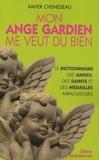 Xavier Cheneseau - Mon ange gardien me veut du bien - Petit dictionnaire des anges, des saints et des médailles miraculeuses.
