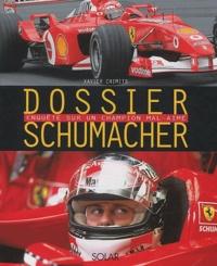 Xavier Chimits - Dossier Schumacher. - Enquête sur un champion mal-aimé.