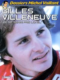 """Xavier Chimits et Philippe Graton - Gilles Villeneuve - """"Je ne serai pas long...""""."""