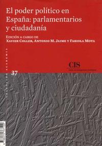 Xavier Coller et Antonio M Jaime - El poder politico en Espana: parlamentarios y ciudadania.