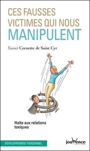 Xavier Cornette de Saint Cyr - Ces fausses victimes qui nous manipulent - Halte aux relations toxiques.