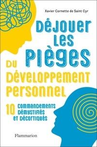 Xavier Cornette de Saint Cyr - Déjouer les pièges du développement personnel - 10 commandements démystifiés et décortiqués.