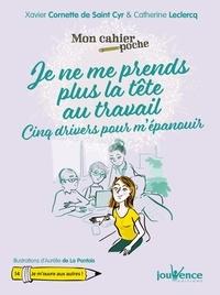 Xavier Cornette de Saint Cyr et Catherine Leclercq - Je ne me prends plus la tête au travail - Cinq drivers pour m'épanouir.
