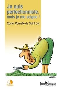 Xavier Cornette de Saint Cyr - Je suis perfectionniste, mais je me soigne !.