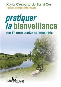 Xavier Cornette de Saint Cyr - Pratiquer la bienveillance - Par l'écoute active et l'empathie.