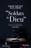 "Xavier Crettiez et Bilel Ainine - ""Soldats de Dieu"" - Paroles de djihadistes incarcérés."