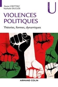 Xavier Crettiez et Nathalie Duclos - Violences politiques - Théories, formes, dynamiques.