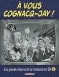 Xavier Cucuel et Nicolas Barral - A vous Cognacq-Jay! - Tome 1, Les grandes heures de la télévision en BD.