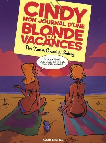 Xavier Cucuel et  Ludwig - Cindy - Mon journal d'une blonde en vacances.