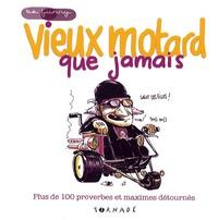 Xavier Cucuel et Blaise Jacob - Vieux motard que jamais - Plus de 100 proverbes et maximes détournés.