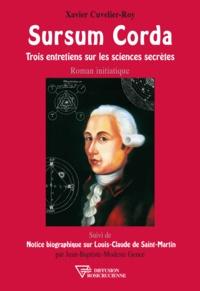 Xavier Cuvelier-Roy - Sursum corda - Trois entretiens sur les sciences secrètes.