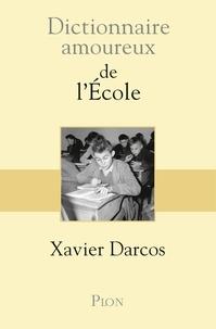 Xavier Darcos - Dictionnaire amoureux de l'école.