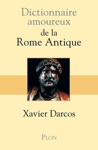 Xavier Darcos - Dictionnaire amoureux de la Rome antique.