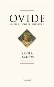 Xavier Darcos - Ovide - Désirer, renaître, survivre.