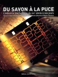 Xavier Daumalin et Nicole Girard - Du savon à la puce - L'industrie marseillaise du XVIIe siècle à nos jours.