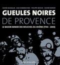 Xavier Daumalin et Jean Domenichino - Gueules noires de Provence - Le bassin minier des Bouches-du-Rhône (1744-2003).