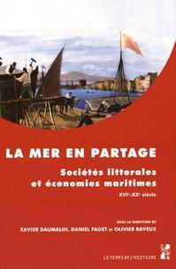 Xavier Daumalin et Daniel Faget - La mer en partage - Sociétés littorales et économies maritimes XVIe-XXe siècle.