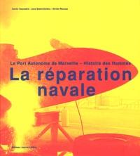 Xavier Daumalin et Jean Domenichino - La réparation navale - Le port autonome de Marseille - Histoire des hommes.