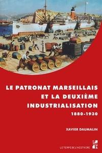 Xavier Daumalin - Le patronat marseillais et la deuxième industrialisation (1880-1930).