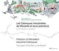 Xavier Daumalin et Isabelle Laffont-Schwob - Les calanques industrielles de Marseille et leurs pollutions - Une histoire au présent.